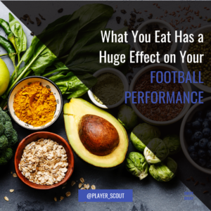 What You Eat Has a Huge Effect on Your Football Performance!​