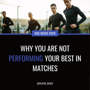 Why you are not performing your best in matches